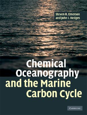 Chemical Oceanography and the Marine Carbon Cycle By Emerson, Steven/ Hedges, John