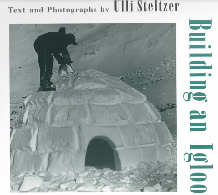 Building an Igloo By Steltzer, Ulli